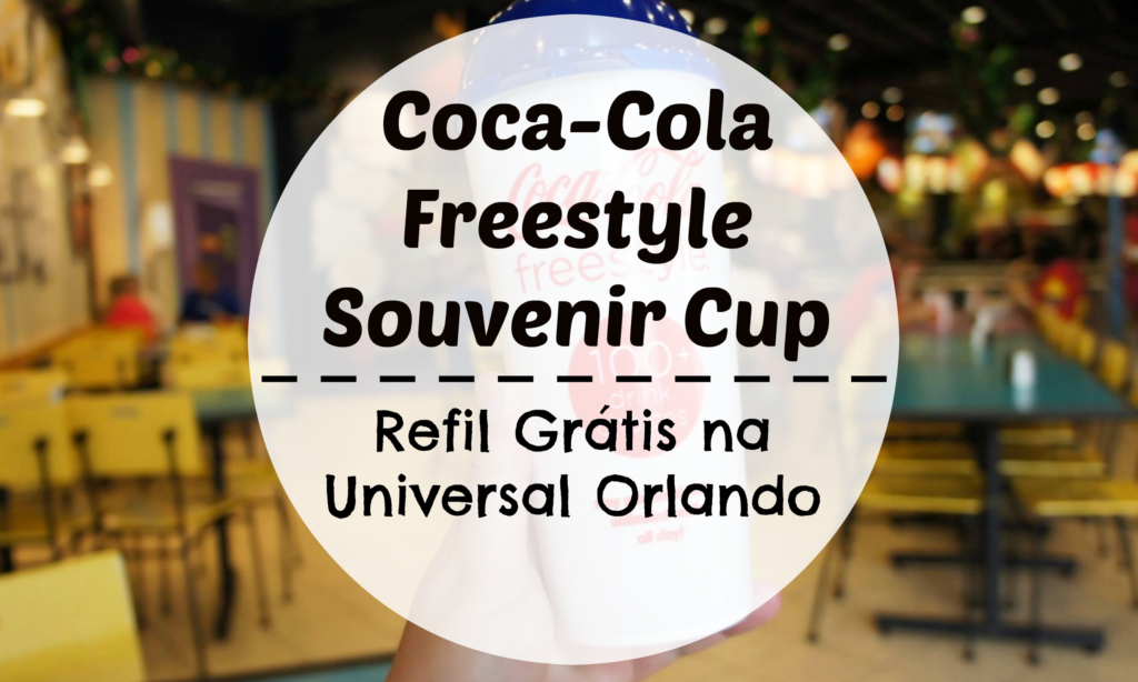coca-cola-freestyle-souvenir-cup-refil-fratis-na-universal-orlando